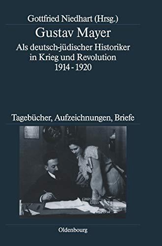 9783486591552: Gustav Mayer: Als Deutsch-jüdischer Historiker in Krieg Und Revolution 1914-1920. Tagebücher, Aufzeichnungen, Briefe (Deutsche Geschichtsquellen Des 19. Und 20. Jahrhunderts) (German Edition)