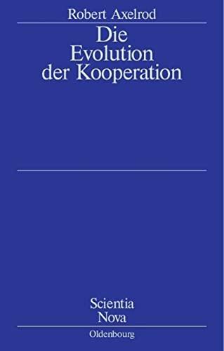 9783486591729: Die Evolution Der Kooperation (Scientia Nova) (German Edition): Aus Dem Amerikanischen Übersetzt Und Mit Einem Nachwort Von Werner Raub Und Thomas Voss