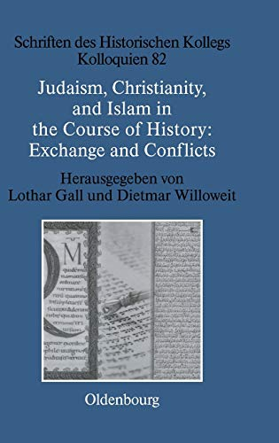 Judaism, Christianity, and Islam in the Course of History: Exchange and Conflicts : Exchange and Conflicts - Lothar Gall