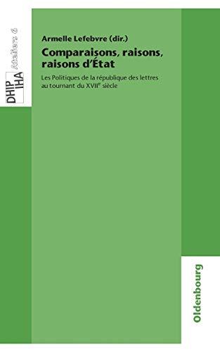 9783486597691: Comparaisons, Raisons, Raisons D'�tat: Les Politiques De La R�publique Des Lettres Au Tournant Du Xviie Si�cle