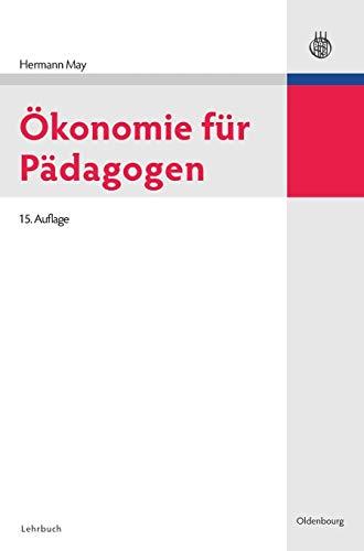 Ökonomie für Pädagogen [Gebundene Ausgabe] von Hermann May Pädagogik Wirtschaft Wirtschaftspädagogik wirtschaftskundliche Schulcurricula - Hermann May