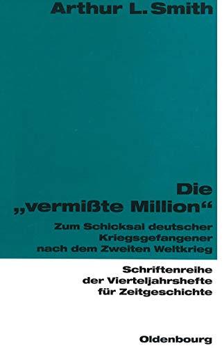 9783486645651: Die vermisste Million: Zum Schicksal deutscher Kriegsgefangener nach dem Zweiten Weltkrieg (Schriftenreihe der Vierteljahrshefte für Zeitgeschichte)