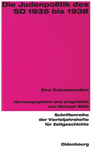9783486645712: Die Judenpolitik des SD 1935 bis 1938: Eine Dokumentation (Schriftenreihe der Vierteljahrshefte fur Zeitgeschichte) (German Edition)