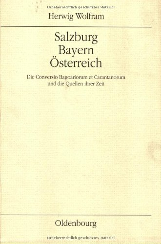 9783486648331: Salzburg, Bayern, Österreich: Die Conversio Bagoariorum et Carantanorum und die Quellen ihrer Zeit