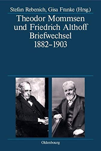 Theodor Mommsen und Friedrich Althoff: Stefan Rebenich