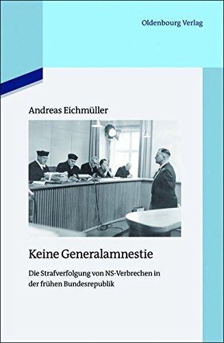 Keine Generalamnestie: Die Strafverfolgung von NS-Verbrechen in der frühen Bundesrepublik: ...