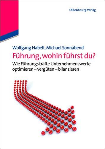 9783486704372: F�hrung, wohin f�hrst du?: Wie F�hrungskr�fte Unternehmenswerte optimieren - verg�ten - bilanzieren