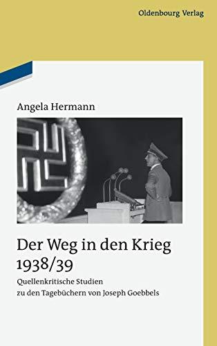 9783486705133: Der Weg in Den Krieg 1938/39: Quellenkritische Studien Zu Den Tagebüchern Von Joseph Goebbels (Studien Zur Zeitgeschichte) (German Edition)
