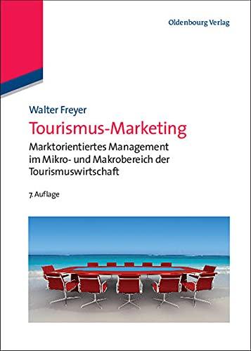9783486705775: Tourismus-marketing: Marktorientiertes Management Im Mikro- Und Makrobereich Der Tourismuswirtschaft (Lehr- Und Handbücher Zu Tourismus, Verkehr Und Freizeit) (German Edition)