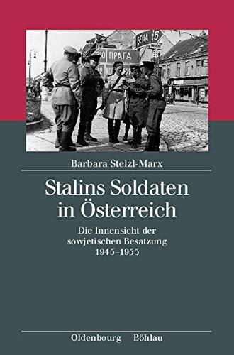 9783486705928: Stalins Soldaten in Österreich: Die Innensicht der sowjetischen Besatzung 1945-1955