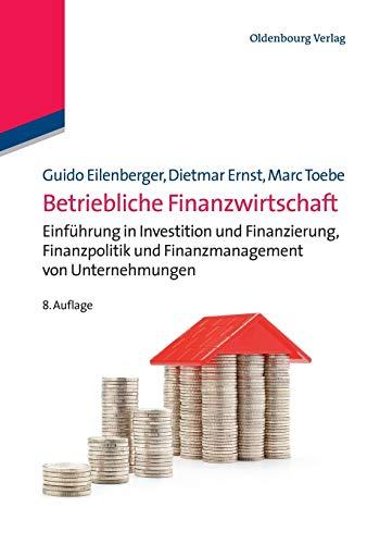 Betriebliche Finanzwirtschaft: Einführung in Investition und Finanzierung, Finanzpolitik und ...