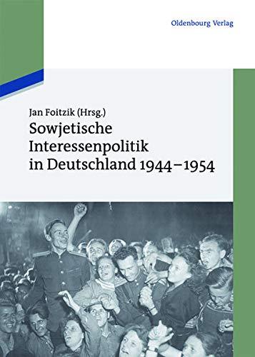 Sowjetische Interessenpolitik in Deutschland 1944-1954: Jan Foitzik