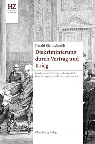 9783486717303: Diskriminierung durch Vertrag und Krieg: Zwischenstaatliche Vertr�ge und der Begriff des Kolonialkriegs im 19. und fr�hen 20. Jahrhundert