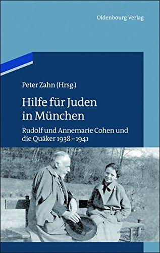 9783486717327: Hilfe für Juden in München: Annemarie und Rudolf Cohen und die Quäker 1938-1941 (Studien zur Jüdischen Geschichte und Kultur in Bayern)