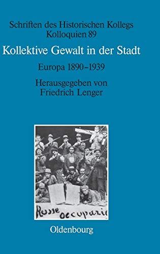 9783486718584: Kollektive Gewalt in Der Stadt: Europa 1890-1939 (Schriften Des Historischen Kollegs) (German Edition)