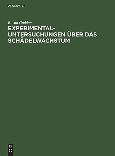 Experimental-Untersuchungen über das Schädelwachstum (German Edition) - Gudden, B Von
