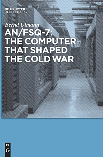 AN/FSQ-7: the computer that shaped the Cold War: Bernd Ulmann