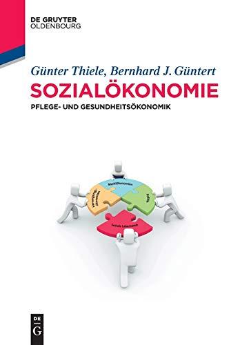 Sozialokonomie: Pflege- Und Gesundheitsokonomie: Gunter Thiele; Bernhard J Guntert