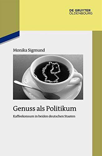9783486778410: Genuss Als Politikum: Kaffeekonsum in Beiden Deutschen Staaten (Studien Zur Zeitgeschichte) (German Edition)