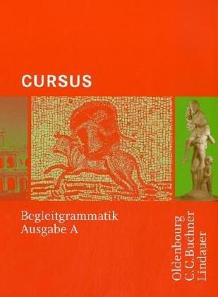 9783486877083: Cursus - Ausgabe A. Einbändiges Unterrichtswerk für Latein: Begleitgrammatik