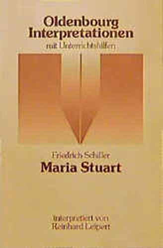 Oldenbourg Interpretationen. Friedrich Schiller: Maria Stuart.