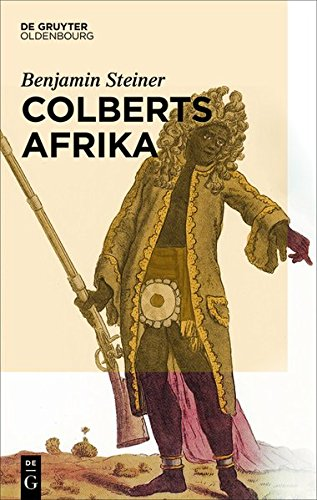 9783486991277: Colberts Afrika: Eine Wissens- Und Begegnungsgeschichte in Afrika Im Zeitalter Ludwigs XIV.