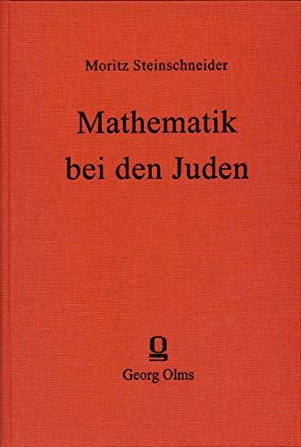 Mathematik bei den Juden. Mit einem Index von Adeline Goldberg: Die jüdischen Mathematiker und...