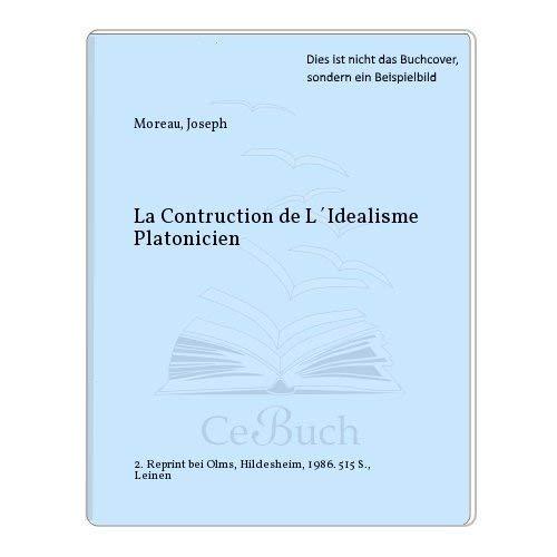 Construction De L' Idealisme Platonicien: Joseph Moreau