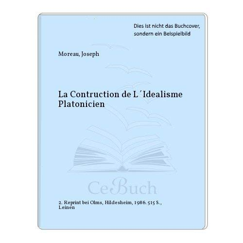 La Construction de L'Idealisme Platonicien
