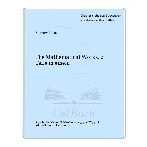 The Mathematical Works. Edited by W. Whevell. 2 Volumes in 1 Volume: Barrow, Issac