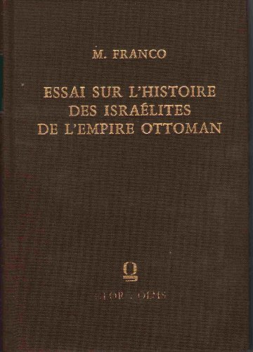 Essai sur l'histoire des Israelites de l'Empire ottoman Depuis les origines jusqu'a ...