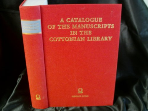 Catalogue of the Manuscripts in the Cottonian Library Deposited in the British Museum (Anglistica &...