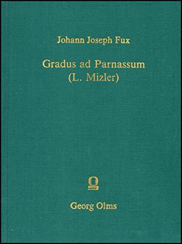 9783487052090: Gradus ad Parnassum oder Anf�hrung zur Regelm��igen Musikalischen Composition: auf eine neue, gewisse, und bishero noch niemahls in so deutlicher ... und herausgegeben von Lorenz Christoph Mizler