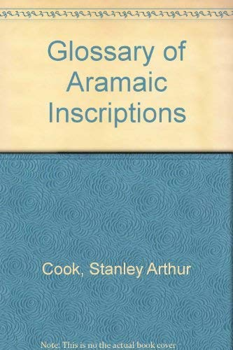 A glossary of the Aramaic inscriptions.: Cook, Stanley Arthur.