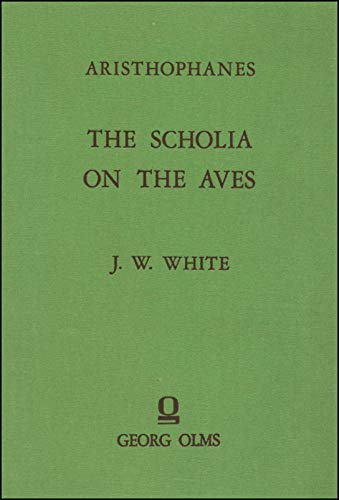 The Scholia on the Aves of Aristophanes: White, John William (Hrsg.)