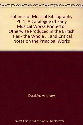 Outlines of Musical Bibliography: A Catalogue of Early Music and Musical Works Printed or Otherwi...
