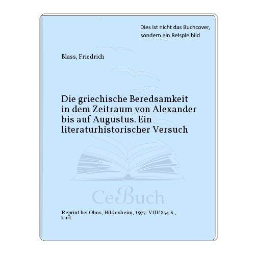 Die griechische Beredsamkeit in dem Zeitraum von Alexander bis auf Augustus. Ein ...