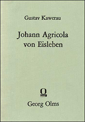 Johann Agricola von Eisleben. Ein Beitrag zur Reformationsgeschichte: Kawerau, Gustav