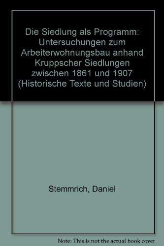 9783487070643: Die Siedlung als Programm: Untersuchungen zum Arbeiterwohnungsbau anhand Kruppscher Siedlungen zwischen 1861 und 1907 (Historische Texte und Studien) (German Edition)