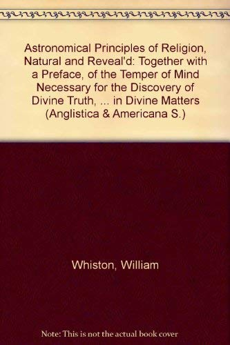 Astronomical Principles of Religion,Natural and Reveal'd: Hb: Whiston, William