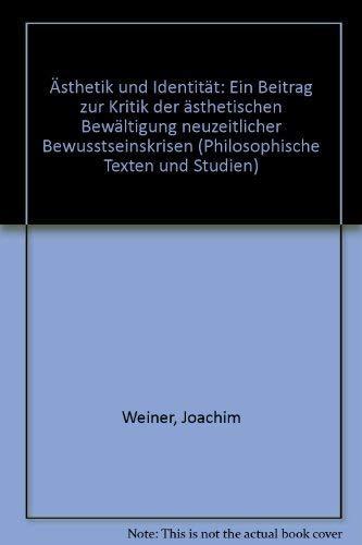 Asthetik und Identitat: Ein Beitrag zur Kritik der asthetischen Bewaltigung neuzeitlicher Bewusstseinskrisen (Philosophische Texte und Studien) (German Edition) - Joachim Weiner