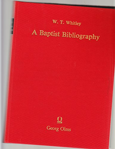 Baptist Bibliography: Being a Register of the Chief Materials for Baptist History, Whether in ...