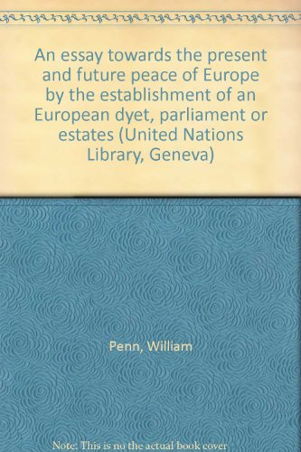 9783487074580: An essay towards the present and future peace of Europe by the establishment of an European dyet, parliament or estates (United Nations Library, Geneva)