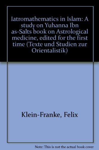 9783487075334: Iatromathematics in Islam: A study on Yuhanna Ibn as-Salt's book on Astrological medicine : edited for the first time (Texte und Studien zur Orientalistik)