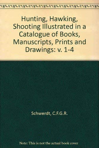 Hunting, Hawking, Shooting Illustrated in a Catalogue of Books, Manuscripts, Prints and Drawings:...