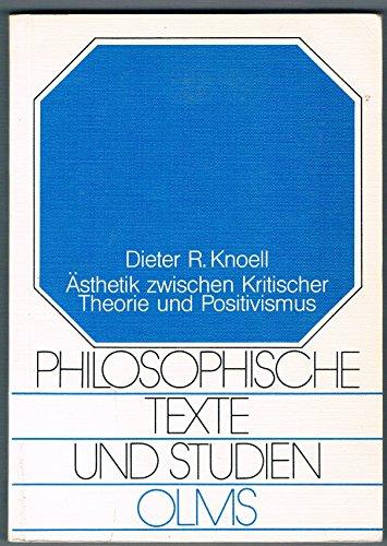 AESTHETIK ZWISCHEN KRITISCHER THEORIE UND POSITIVISMUS: Knoell, Dieter R.