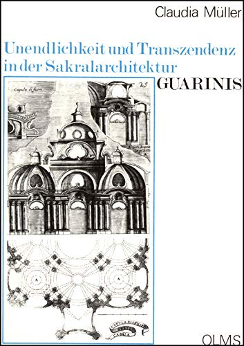 Unendlichkeit und Transzendenz in der Sakralarchitektur Guarinis.: MÜLLER (Claudia)