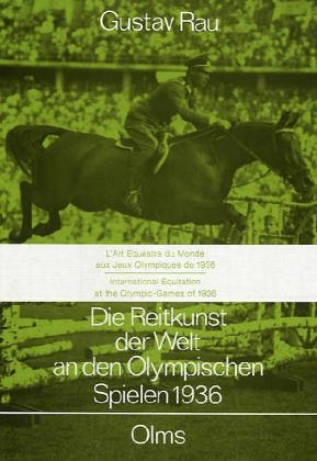 9783487081564: Die Reitkunst der Welt an den Olympischen Spielen 1936 = Lart équestre du monde aux Jeux olympiques de 1936 = International equitation at the Olympic Games of 1936 (Documenta hippologica)