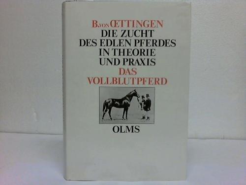 Die Zucht des edlen Pferdes in Theorie und Praxis/Das Vollblutpferd (beide Teile in Auszü...