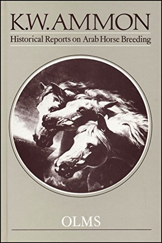 Historical Reports on Arab Horse Breeding and the Arabian Horse. Collected Reports from Early ...